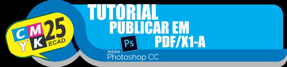 Não sei como publicar em PDF/X1-A no Adobe Photoshop