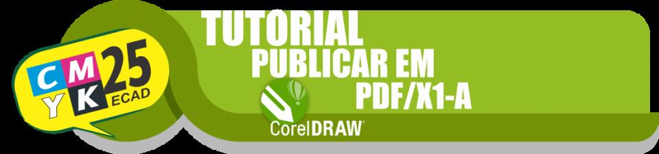 Não sei como publicar em PDF/X1-A no CorelDRAW®